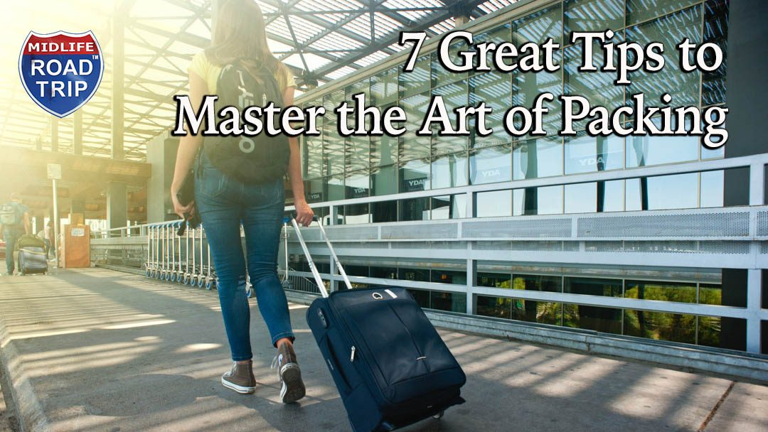 7 Great Tips to Master the Art of Packing