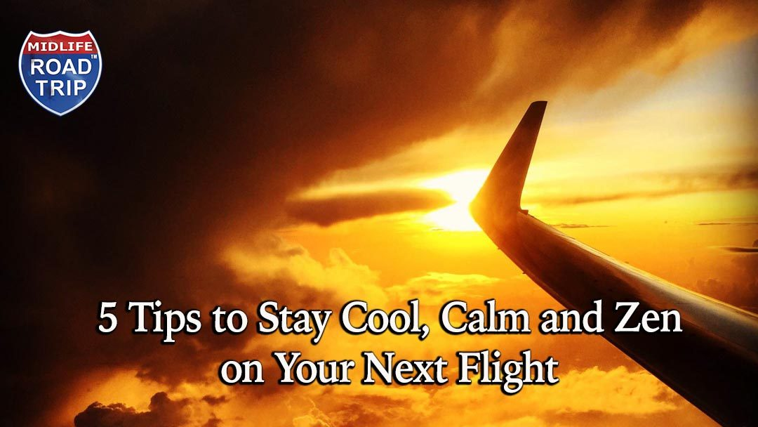 5 Tips to Stay Cool, Calm and Zen on Your Next Flight