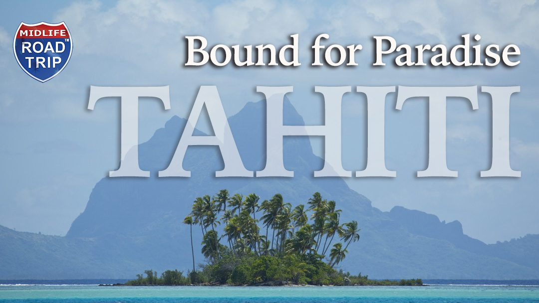 Bound for Paradise: Tahiti #CruiseUnexpected