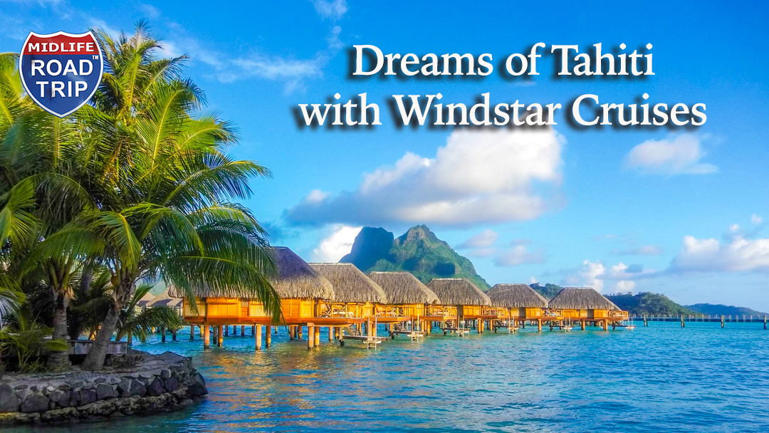 100 Photos from Our Dreams of Tahiti Adventure with Windstar Cruises
