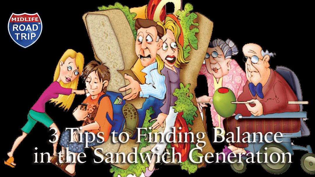 3 Tips to Finding Balance In the Sandwich Generation