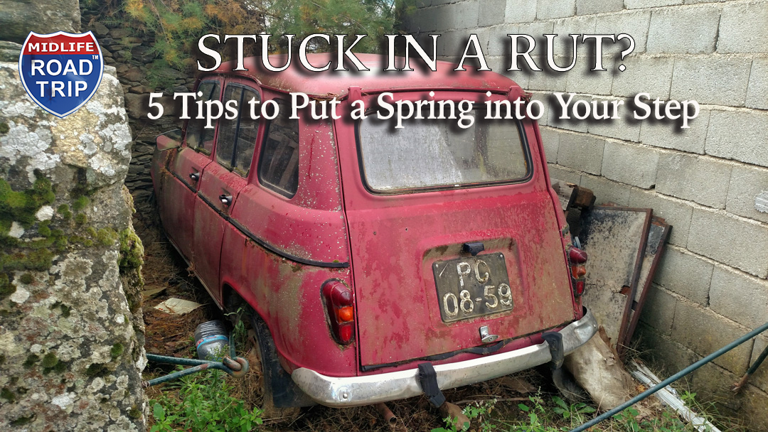 Stuck in a Rut 5 Tips to bring