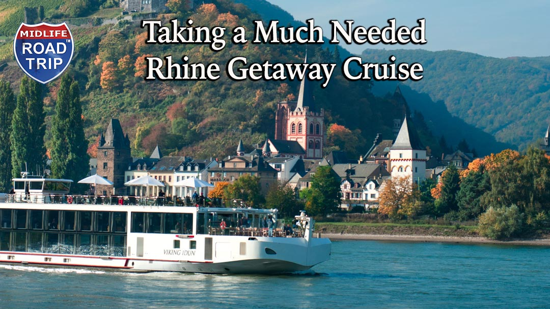 Taking A Much Needed Rhine Getaway Cruise With Viking River Cruises